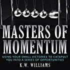 Masters of Momentum: Using Your Small Victories to Catapult You into a Series of Opportunities Hörbuch von K.W. Williams Gesprochen von: Jim D Johnston