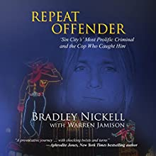 Repeat Offender: Sin City's Most Prolific Criminal and the Cop Who Caught Him (       UNABRIDGED) by Bradley Nickell, Warren Jamison Narrated by Kevin Pierce