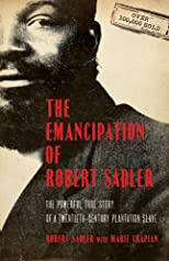 The emancipation of Robert Sadler : the powerful true story of a twentieth-century plantation slave