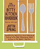 The Itty Bitty Kitchen Handbook: Everything You Need to Know About Setting Up and Cooking in the Most Ridiculously Small Kitchen in the World--Your Own (0767920163) by Spring, Justin