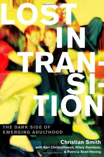 Lost in Transition: The Dark Side of Emerging Adulthood, Christian Smith, Kari Christoffersen, Hilary Davidson, Patricia Snell Herzog