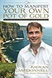 img - for How To Manifest Your Own Pot Of Gold by Kieran Mc Donnell (2015-10-14) book / textbook / text book
