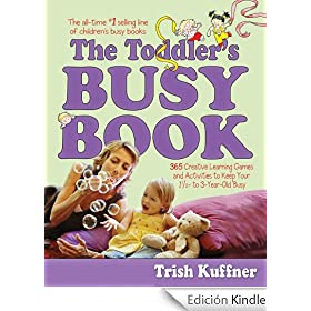 The Toddler's Busy Book: 365 Creative Learning Games and Activitied to Keep Your 11/2-to 3 Year Old Busy