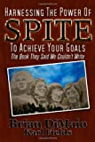 img - for Harnessing The Power of Spite To Achieve Your Goals: The Self-Help Book They Said We Couldn't Write book / textbook / text book
