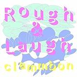 Rough & Laugh♪クラムボン