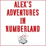 Alex's Adventures in Numberland: Dispatches from the Wonderful World of Mathematics | Alex Bellos
