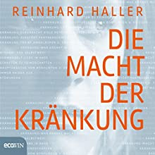 Die Macht der Kränkung Hörbuch von Reinhard Haller Gesprochen von: Florentin Groll