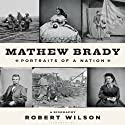 Mathew Brady: Portraits of a Nation Audiobook by Robert Wilson Narrated by Kevin Stillwell