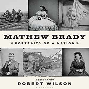 Mathew Brady: Portraits of a Nation | [Robert Wilson]