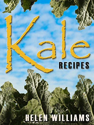 Kale Recipes: Quick Easy And Delicious Super Food Kale Recipes! by Helen Williams