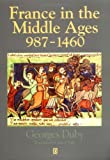 France in the Middle Ages 987-1460: From Hugh Capet to Joan of Arc (0631189459) by Duby, Georges