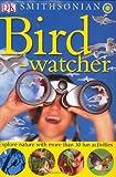 Smithsonian: Bird-watcher (DK Smithsonian Nature Activity Guides) (075661029X) by Burnie, David