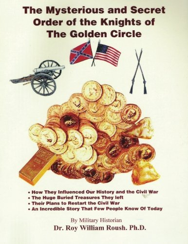 The Mysterious and Secret Order of the Knights of The Golden Circle (Volume 1)
