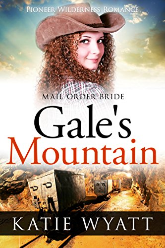 Mail Order Bride: Gale's Mountain: Inspirational Historical Western (Pioneer Wilderness Romance Book 10) PDF