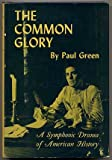 img - for The Common Glory, a Symphonic Drama of American History: with Music, Commentary, English Folksong and Dance book / textbook / text book