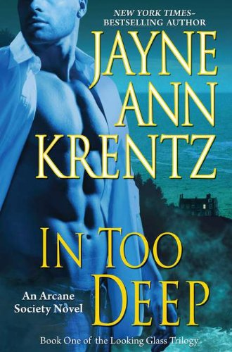 In Too Deep: Book One of the Looking Glass Trilogy (An Arcane Society Novel), Jayne Ann Krentz