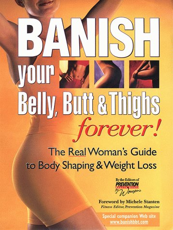 Banish Your Belly, Butt and Thighs Forever!: The Real Woman's Guide to Body Shaping & Weight Loss