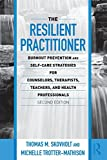 img - for The Resilient Practitioner: Burnout Prevention and Self-Care Strategies for Counselors, Therapists, Teachers, and Health Professionals, Second Edition ... Practice from Scientific, Historical, and C.) book / textbook / text book