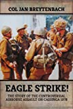 Eagle Strike!: The Story of the Controversial Airborne Assault on Cassinga 1978