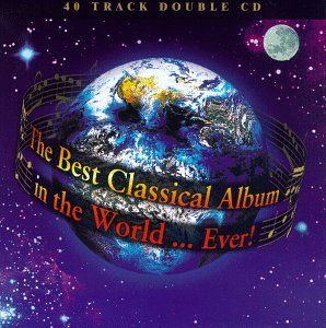The Best Classical Album in the World... Ever! by Antonio Vivaldi, John [Film Composer] Williams, Giuseppe Verdi, Michael Nyman and Ludwig van Beethoven