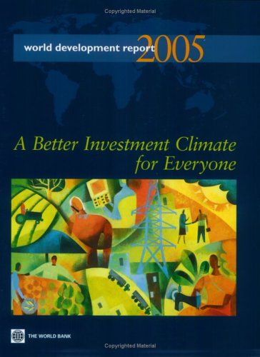 World Development Report 2005: A Better Investment Climate for Everyone (World Bank Development Report)