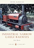Industrial Narrow Gauge Railways (Shire Library)