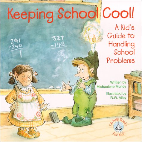 Keeping School Cool!: A Kid's Guide to Handling School Problems (Elf-Help Books for Kids)