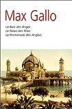 echange, troc Max Gallo - Romans : La Baie des anges - Le Palais des fêtes - La Promenade des Anglais