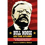 Bull Moose on the Stump: The 1912 Campaign Speeches of Theodore Roosevelt