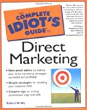 Complete Idiot's Guide to Direct Marketing (0028642104) by Bly, Robert W.