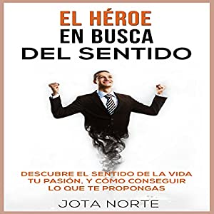 El Héroe en Busca del Sentido [The Hero in Search of Meaning] Audiobook