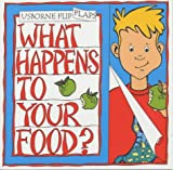 What Happens to Your Food? (Usborne Flip Flaps) (0746025041) by Smith, Alastair