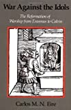 img - for War against the Idols: The Reformation of Worship from Erasmus to Calvin by Carlos M. N. Eire (1989-01-27) book / textbook / text book
