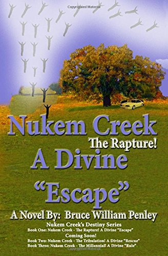 """Nukem Creek The Rapture! A Divine """"Escape"""": Volume 1"""