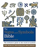 img - for The Signs and Symbols Bible: The Definitive Guide to the World of Symbols (The Godsfield Bible Series) book / textbook / text book