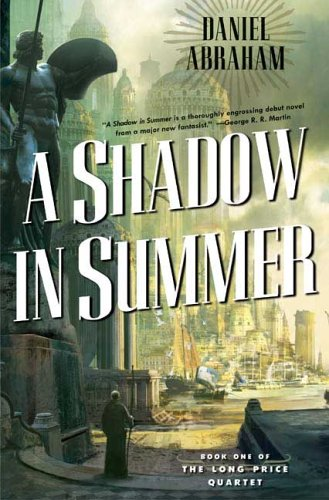 Shadow in Summer : Book One of the Long Price Quartet, Abraham,Daniel