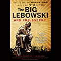The Big Lebowski and Philosophy: Keeping Your Mind Limber with Abiding Wisdom (       UNABRIDGED) by William Irwin, Peter S. Fosl (editor) Narrated by Darren Stephens