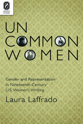 Uncommon Women: Gender and Representation in Nineteenth-Century U.S. Women's Writing: Laura Laffrado: 9780814206188: Amazon.com: Books