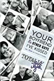 Your Boyfriend and Other Guys I've Kissed:  The Tails of Totally Tyler
