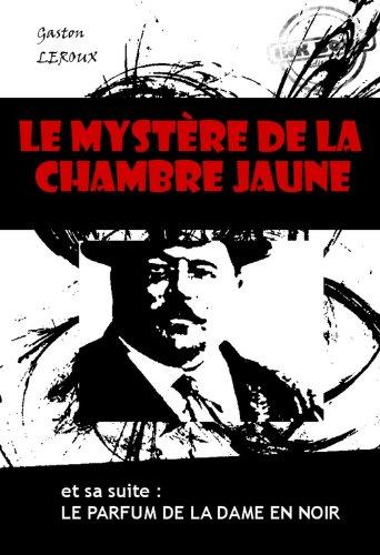 Gaston Leroux - Le mystère de la chambre jaune (et sa suite : Le parfum de la dame en noir)