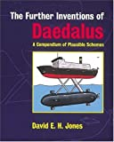 The Further Inventions of Daedalus: A Compendium of Plausible Schemes (0198504691) by David E. H. Jones