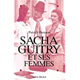 Sacha Guitry et ses femmes (French Edition) ~ Patrick Buisson