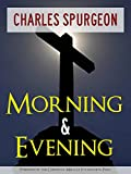 CHRISTIAN SERMON CLASSICS: MORNING AND EVENING by CHARLES SPURGEON (Christian Miracle Foundation Press Edition) [Annotated] (Complete Works of Charles Spurgeon Book 1)