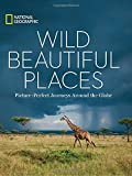 img - for Wild, Beautiful Places: Picture-Perfect Journeys Around the Globe book / textbook / text book