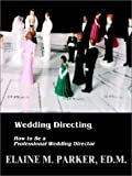 Elaine M. Parker Wedding Directing: How to Be a Professional Wedding Director