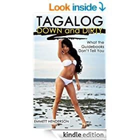 Tagalog Down & Dirty:  Filipino Obscenities, Insults, Sex Talk, Drug Slang and Gay Language in The Philippines