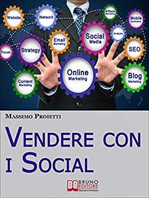 Vendere con i Social. Come Elaborare Efficaci Campagne Marketing Integrando le Strategie di Vendita con i Social Network. (Ebook Italiano - Anteprima Gratis)