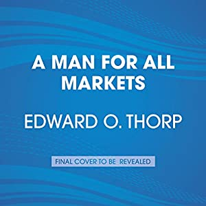 A Man for All Markets: From Las Vegas to Wall Street, How I Beat the Dealer and the Market Hörbuch von Edward O. Thorp, Nassim Nicholas Taleb - foreword Gesprochen von: Edward O. Thorp