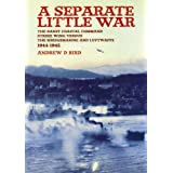 A Separate Little War: The Banff Coastal Command Strike Wing Versus the Kriegsmarine and Luftwaffe 1944-1945by Andrew D. Bird