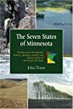 img - for By John Toren The Seven States of Minnesota: Driving Tours Through the History, Geology, Culture and Natural Glory book / textbook / text book